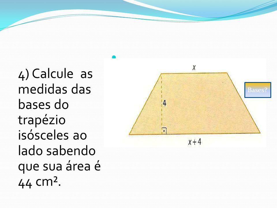 4) Calcule as medidas das bases do trapézio isósceles ao lado sabendo que sua área é 44 cm².