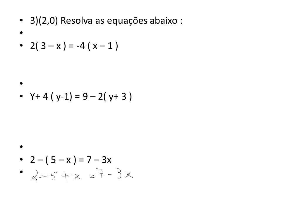 3)(2,0) Resolva as equações abaixo :