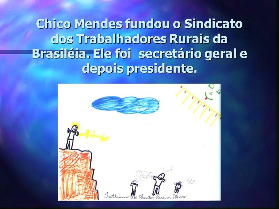 Chico Mendes fundou o Sindicato dos Trabalhadores Rurais da Brasiléia