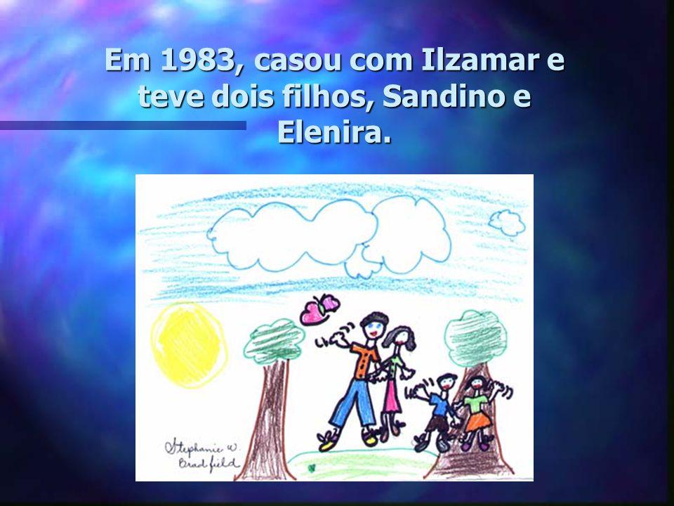 Em 1983, casou com Ilzamar e teve dois filhos, Sandino e Elenira.