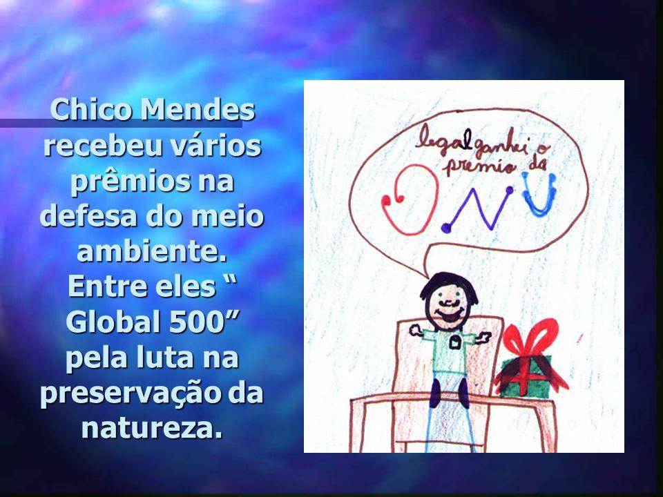 Chico Mendes recebeu vários prêmios na defesa do meio ambiente