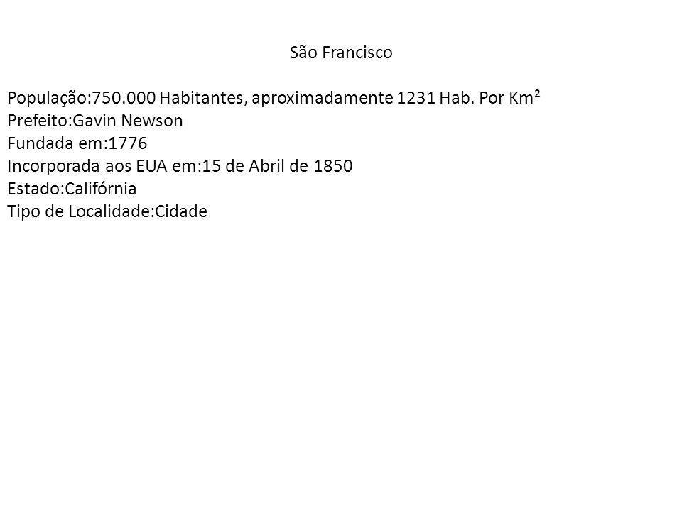 São Francisco População:750.000 Habitantes, aproximadamente 1231 Hab. Por Km². Prefeito:Gavin Newson.