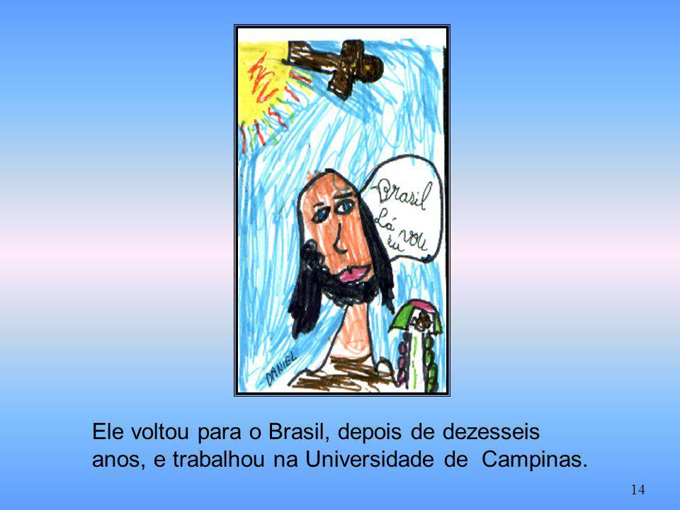 Ele voltou para o Brasil, depois de dezesseis anos, e trabalhou na Universidade de Campinas.