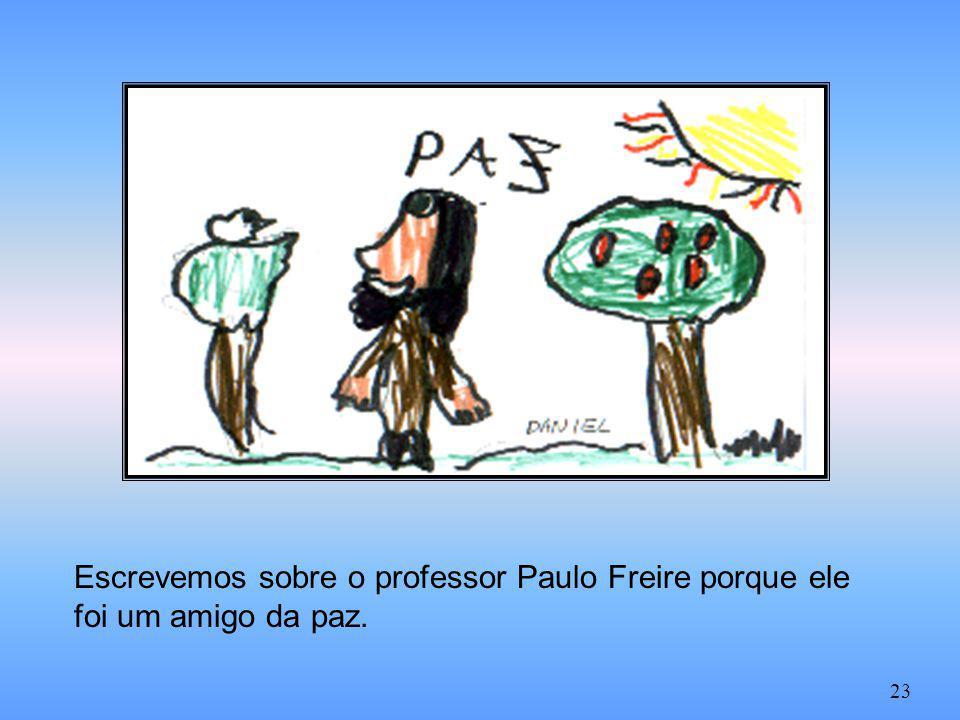Escrevemos sobre o professor Paulo Freire porque ele foi um amigo da paz.