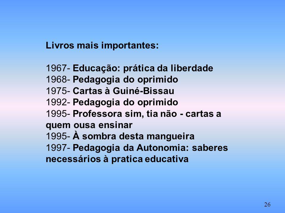 Livros mais importantes: 1967- Educação: prática da liberdade