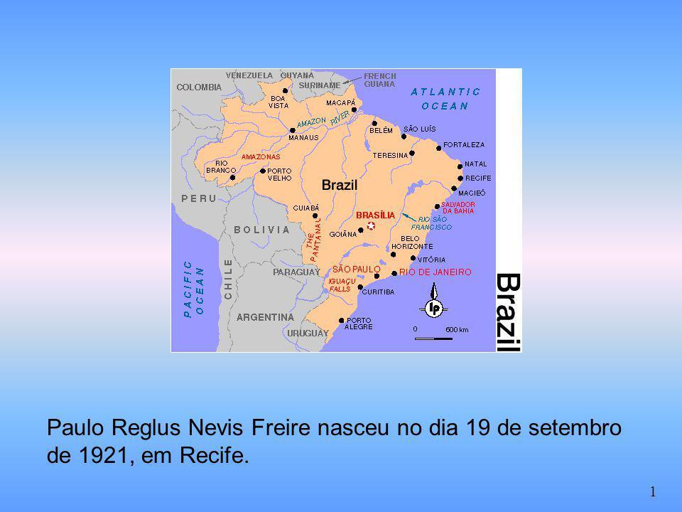 Paulo Reglus Nevis Freire nasceu no dia 19 de setembro de 1921, em Recife.