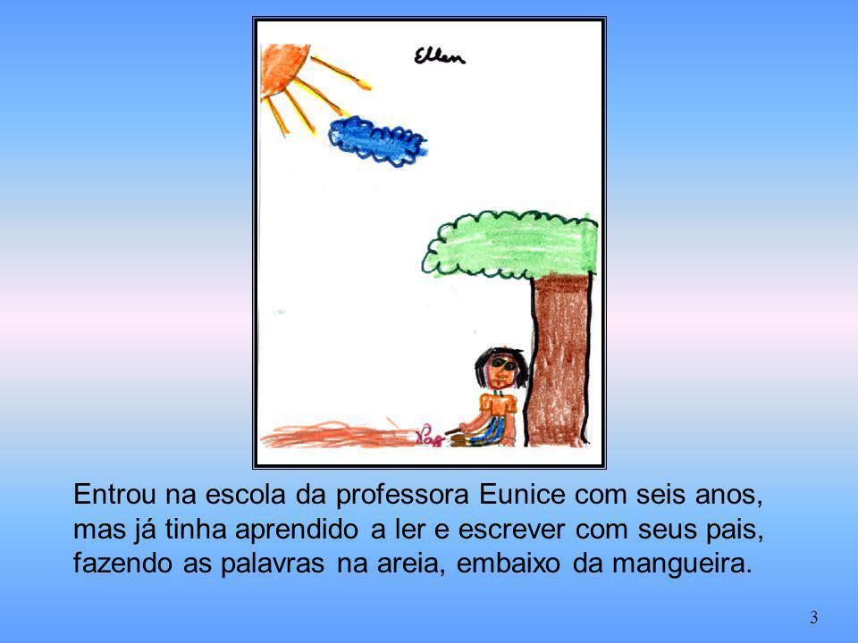 Entrou na escola da professora Eunice com seis anos, mas já tinha aprendido a ler e escrever com seus pais, fazendo as palavras na areia, embaixo da mangueira.