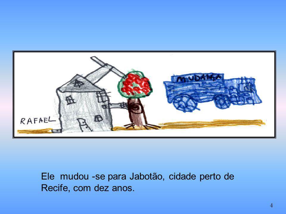 Ele mudou -se para Jabotão, cidade perto de Recife, com dez anos.