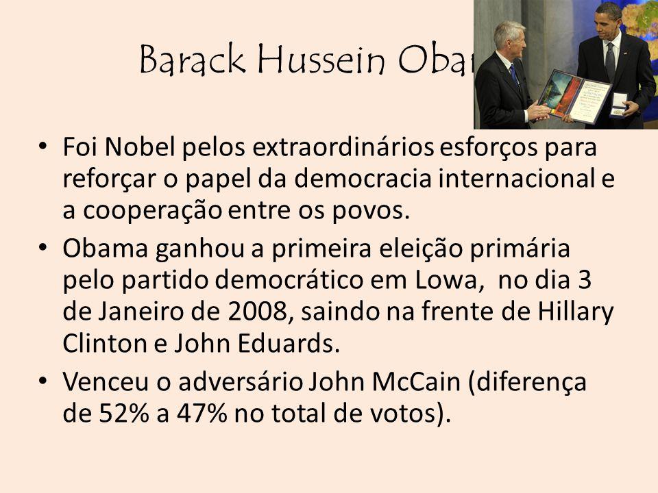 Barack Hussein Obama Foi Nobel pelos extraordinários esforços para reforçar o papel da democracia internacional e a cooperação entre os povos.