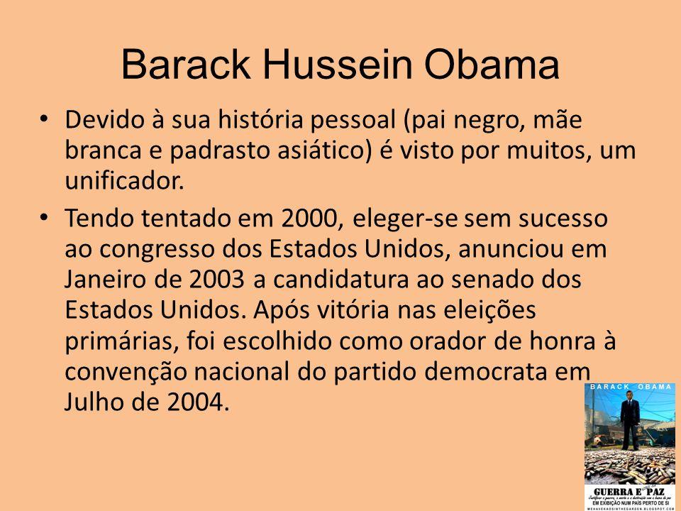 Barack Hussein Obama Devido à sua história pessoal (pai negro, mãe branca e padrasto asiático) é visto por muitos, um unificador.