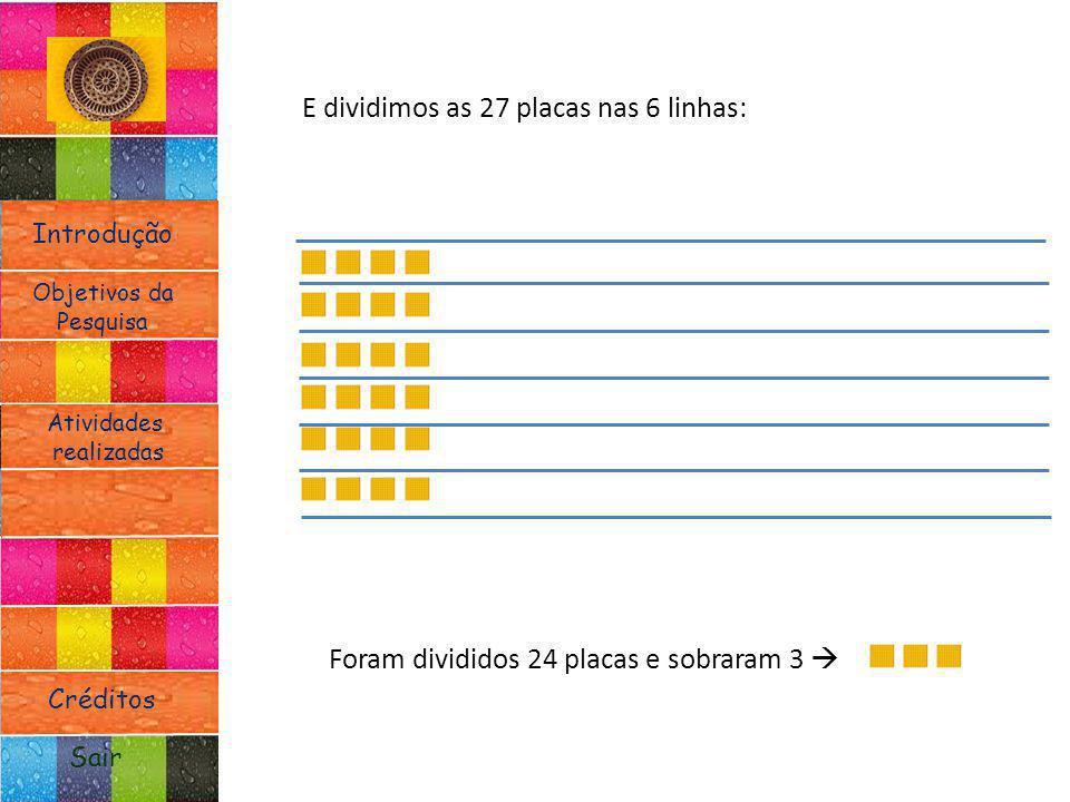 E dividimos as 27 placas nas 6 linhas: