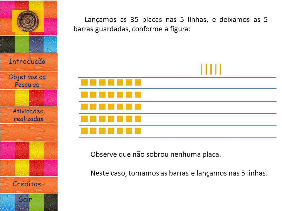 Lançamos as 35 placas nas 5 linhas, e deixamos as 5 barras guardadas, conforme a figura: