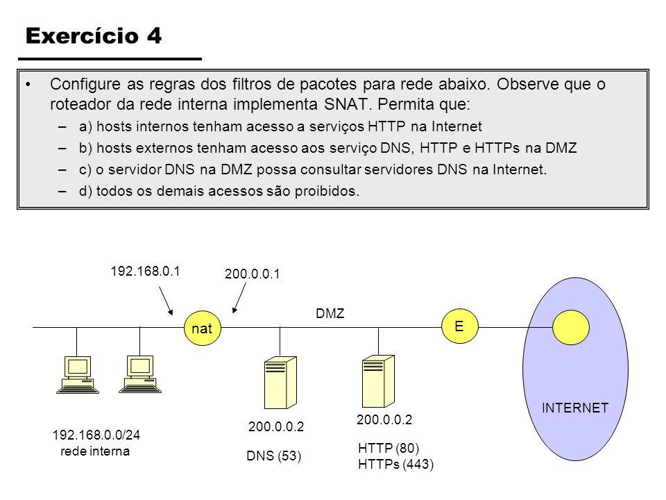 Exercício 4 Configure as regras dos filtros de pacotes para rede abaixo. Observe que o roteador da rede interna implementa SNAT. Permita que: