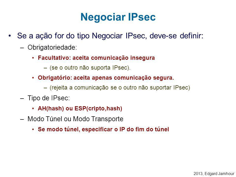 Negociar IPsec Se a ação for do tipo Negociar IPsec, deve-se definir: