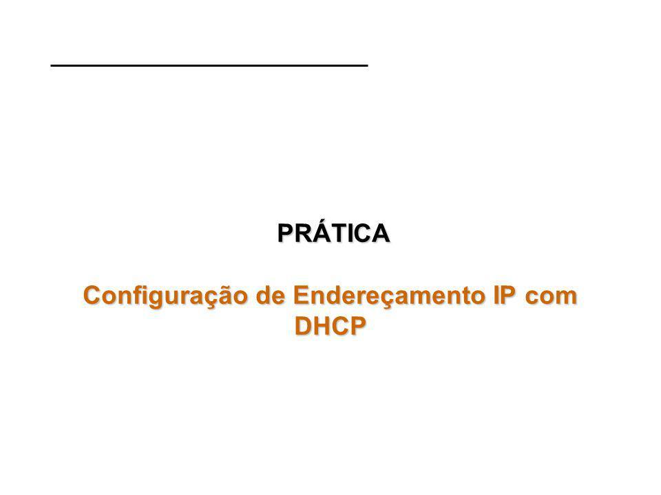 PRÁTICA Configuração de Endereçamento IP com DHCP