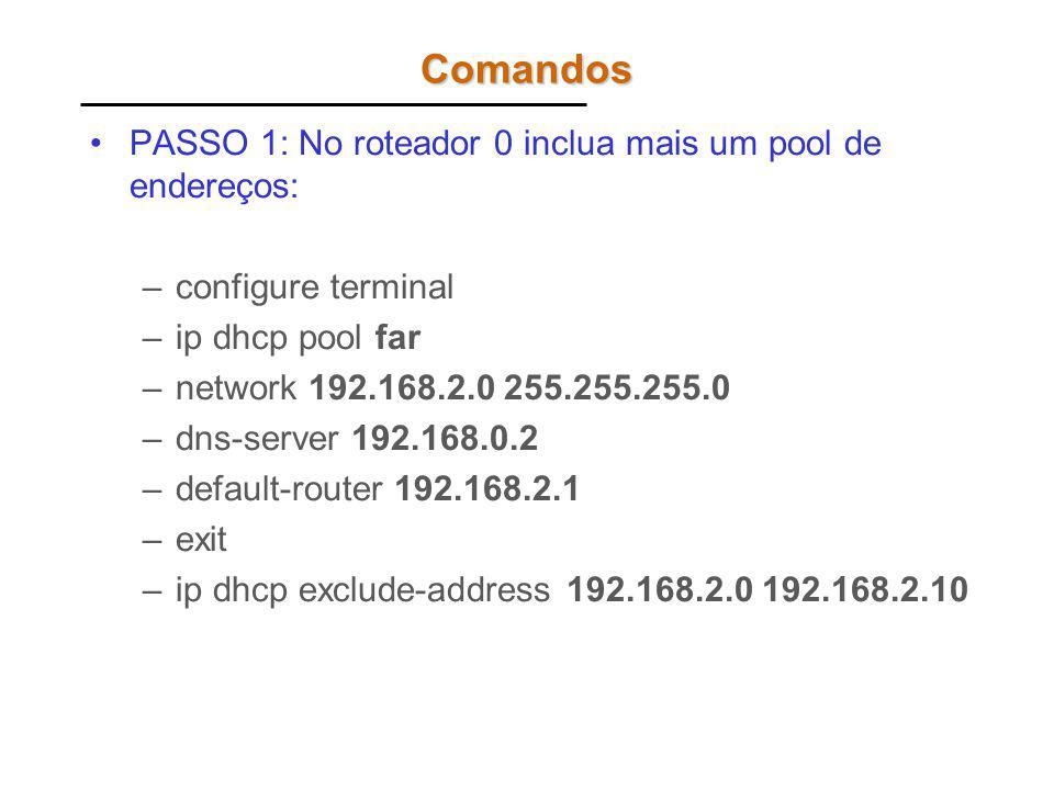 Comandos PASSO 1: No roteador 0 inclua mais um pool de endereços: