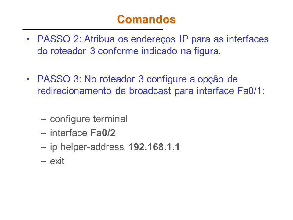 Comandos PASSO 2: Atribua os endereços IP para as interfaces do roteador 3 conforme indicado na figura.