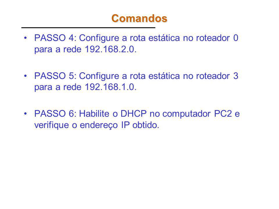 Comandos PASSO 4: Configure a rota estática no roteador 0 para a rede 192.168.2.0.