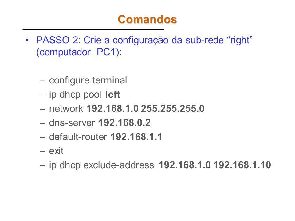 Comandos PASSO 2: Crie a configuração da sub-rede right (computador PC1): configure terminal. ip dhcp pool left.