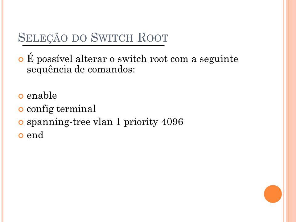 Seleção do Switch Root É possível alterar o switch root com a seguinte sequência de comandos: enable.