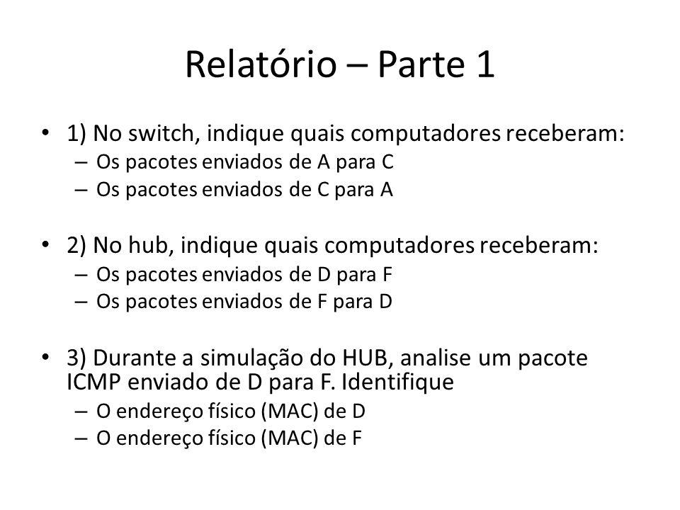 Relatório – Parte 1 1) No switch, indique quais computadores receberam: Os pacotes enviados de A para C.