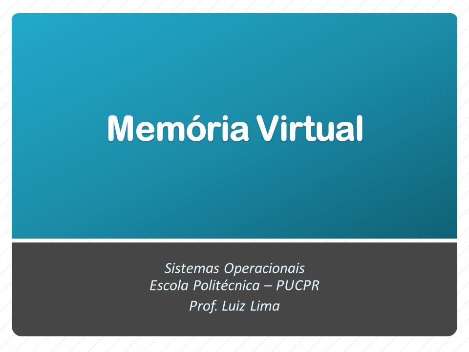 Sistemas Operacionais Escola Politécnica – PUCPR Prof. Luiz Lima
