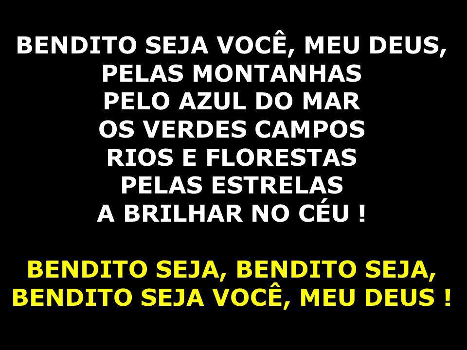 BENDITO SEJA VOCÊ, MEU DEUS, PELAS MONTANHAS PELO AZUL DO MAR