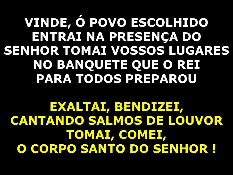 ENTRAI NA PRESENÇA DO SENHOR TOMAI VOSSOS LUGARES