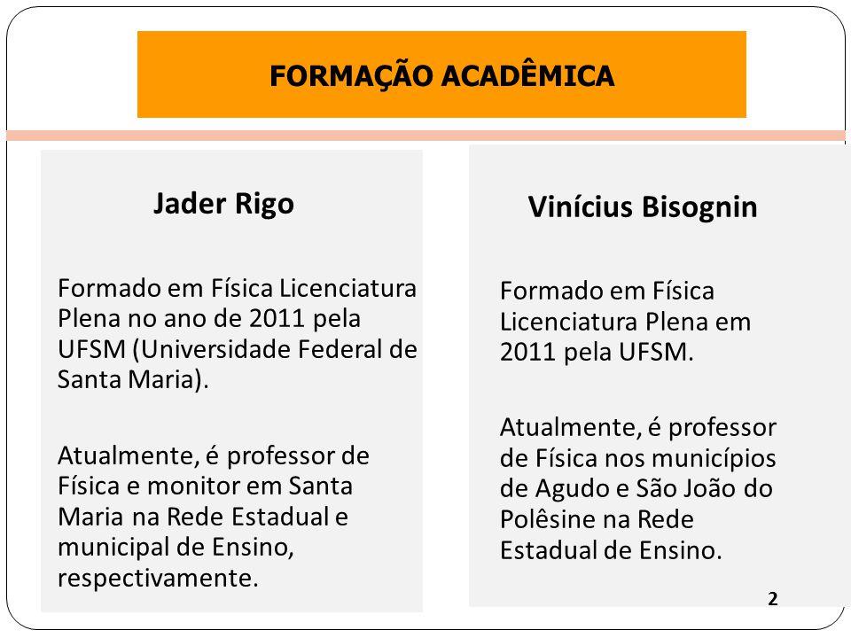 Jader Rigo Vinícius Bisognin FORMAÇÃO ACADÊMICA