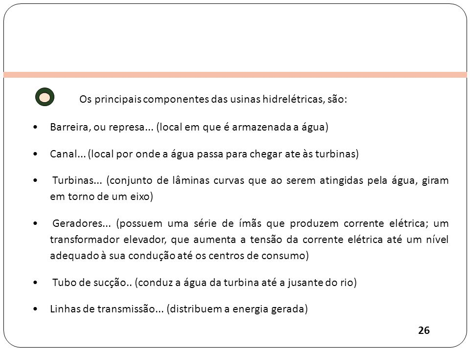 Os principais componentes das usinas hidrelétricas, são: