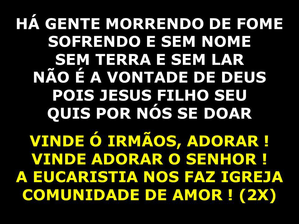 HÁ GENTE MORRENDO DE FOME SOFRENDO E SEM NOME SEM TERRA E SEM LAR