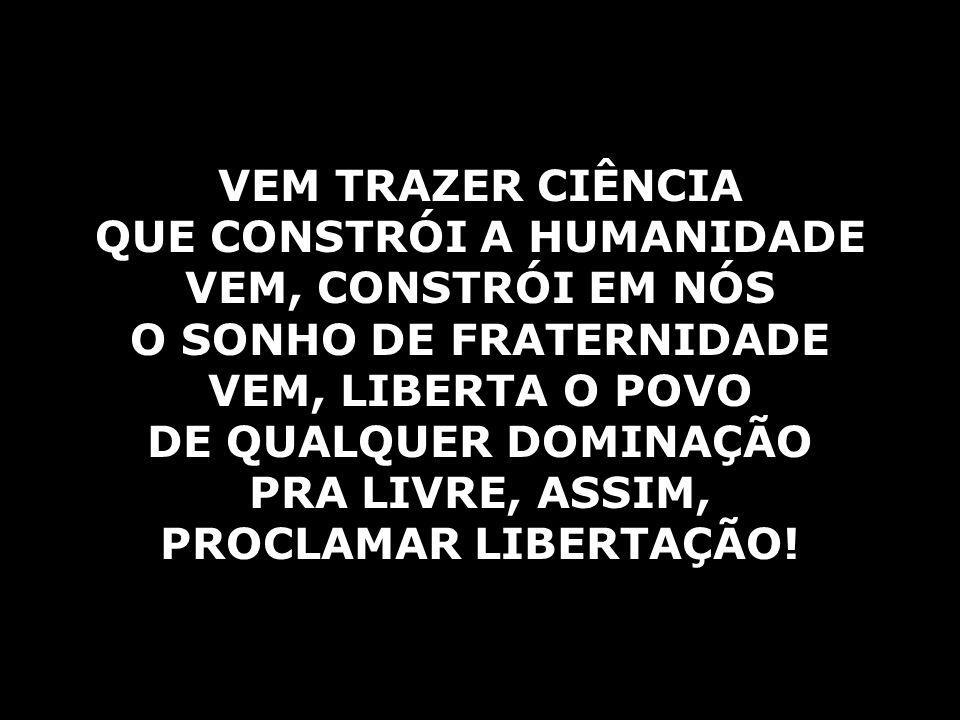 QUE CONSTRÓI A HUMANIDADE O SONHO DE FRATERNIDADE