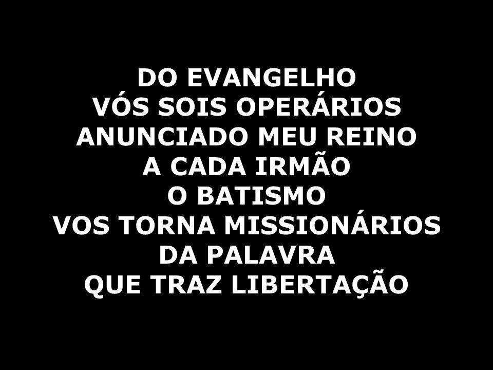 VÓS SOIS OPERÁRIOS ANUNCIADO MEU REINO VOS TORNA MISSIONÁRIOS