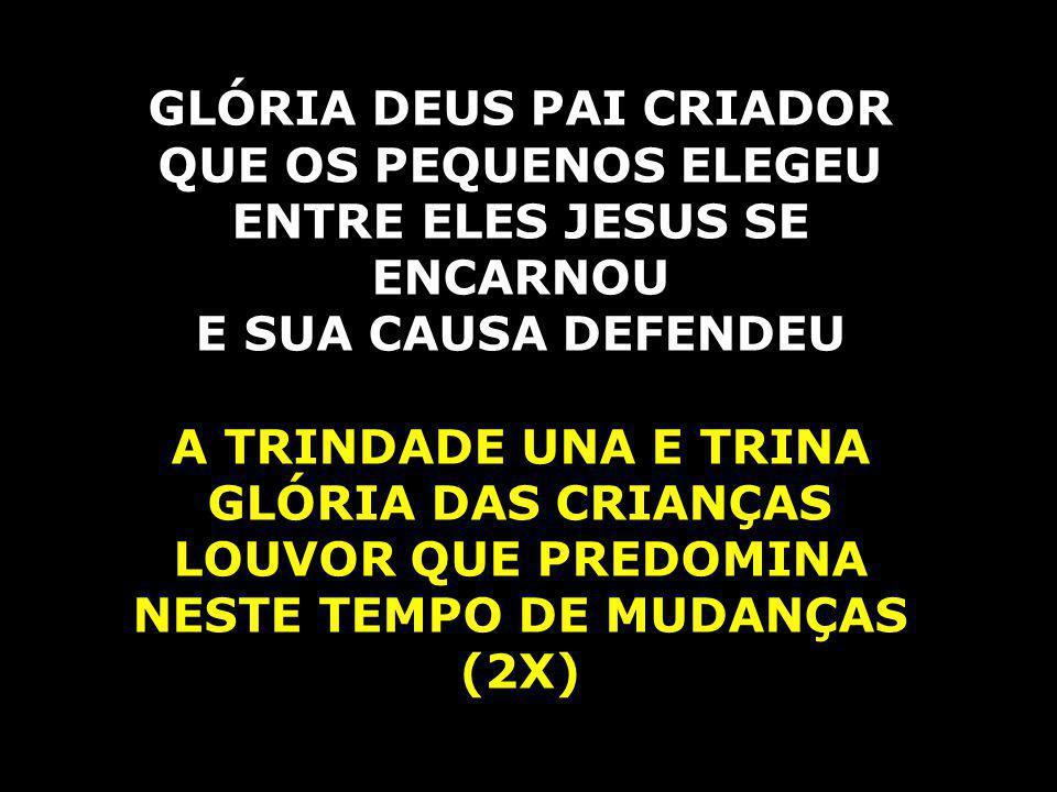 GLÓRIA DEUS PAI CRIADOR NESTE TEMPO DE MUDANÇAS (2X)