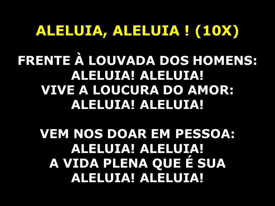 FRENTE À LOUVADA DOS HOMENS: ALELUIA! ALELUIA!
