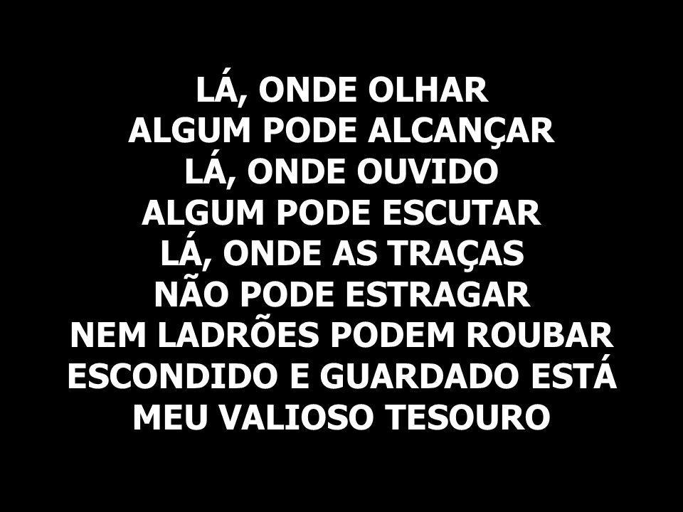 ALGUM PODE ALCANÇAR LÁ, ONDE OUVIDO