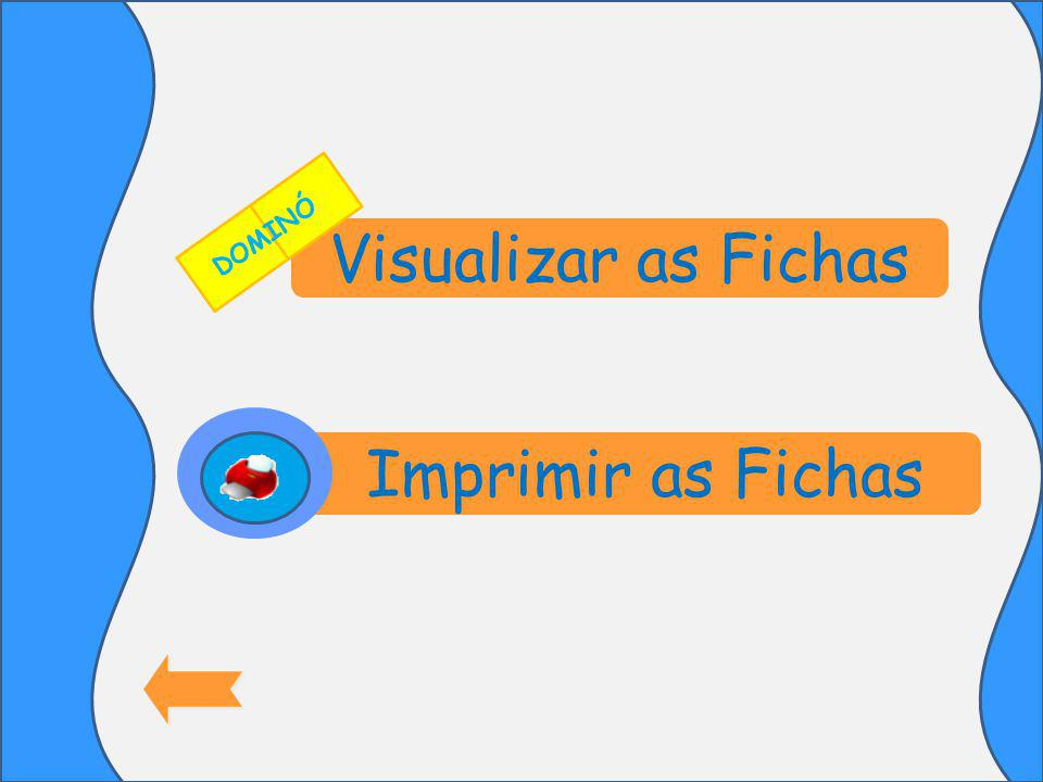 DOMINÓ Visualizar as Fichas Imprimir as Fichas