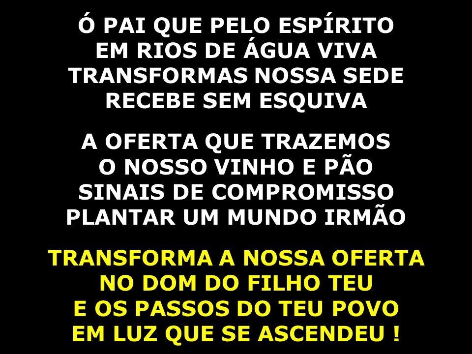 EM RIOS DE ÁGUA VIVA TRANSFORMAS NOSSA SEDE TRANSFORMA A NOSSA OFERTA