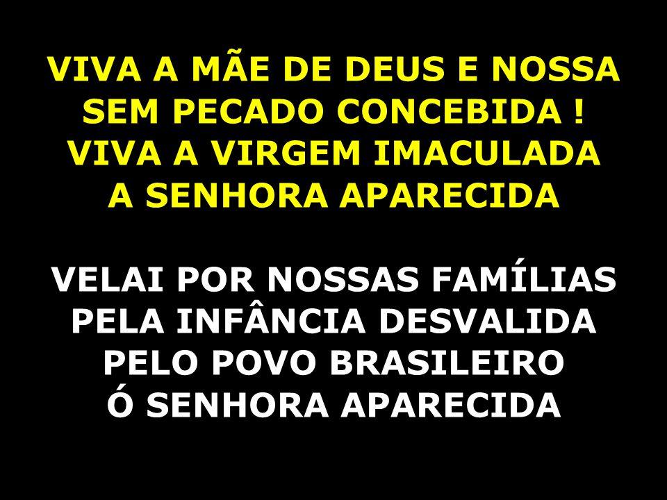 VIVA A MÃE DE DEUS E NOSSA SEM PECADO CONCEBIDA !