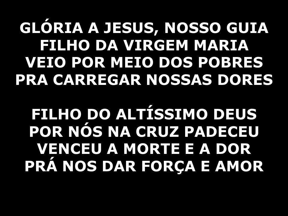 GLÓRIA A JESUS, NOSSO GUIA FILHO DA VIRGEM MARIA