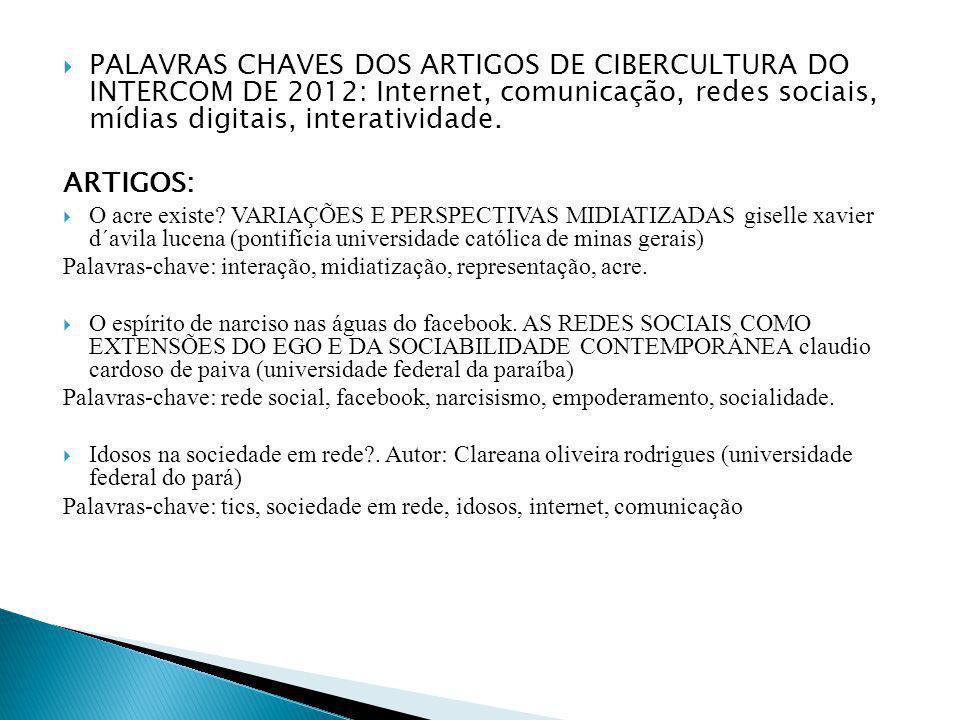 PALAVRAS CHAVES DOS ARTIGOS DE CIBERCULTURA DO INTERCOM DE 2012: Internet, comunicação, redes sociais, mídias digitais, interatividade.