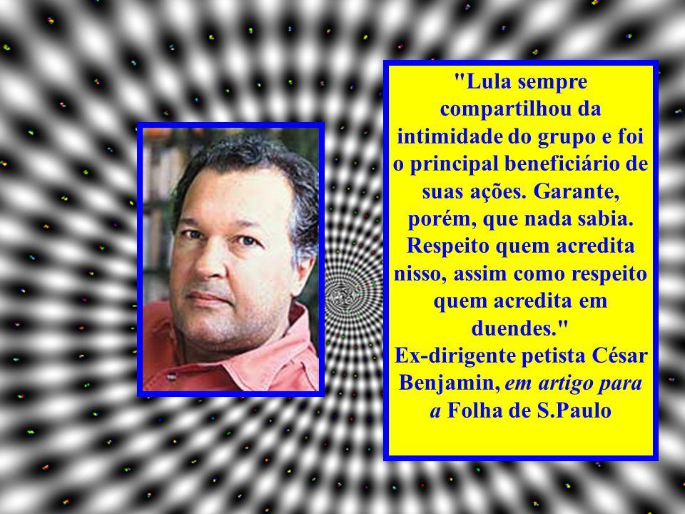 Lula sempre compartilhou da intimidade do grupo e foi o principal beneficiário de suas ações.
