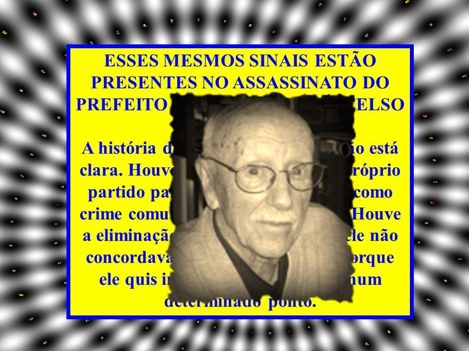 ESSES MESMOS SINAIS ESTÃO PRESENTES NO ASSASSINATO DO PREFEITO DE SANTO ANDRÉ, CELSO DANIEL.