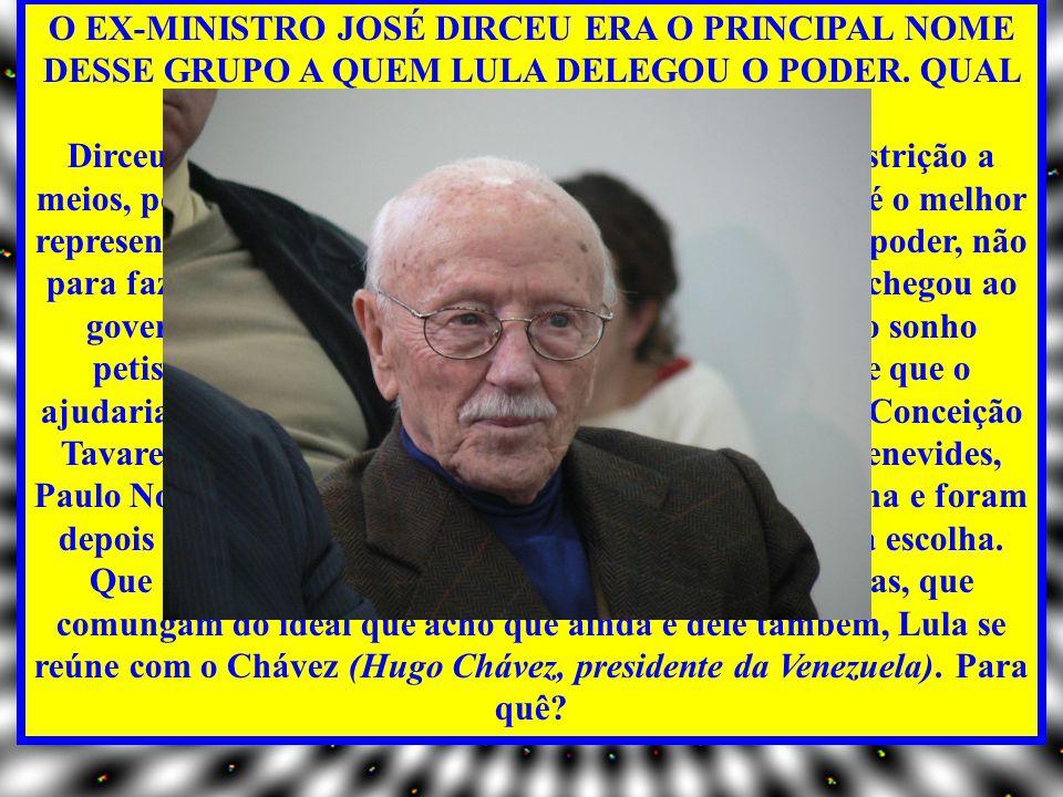 O EX-MINISTRO JOSÉ DIRCEU ERA O PRINCIPAL NOME DESSE GRUPO A QUEM LULA DELEGOU O PODER.