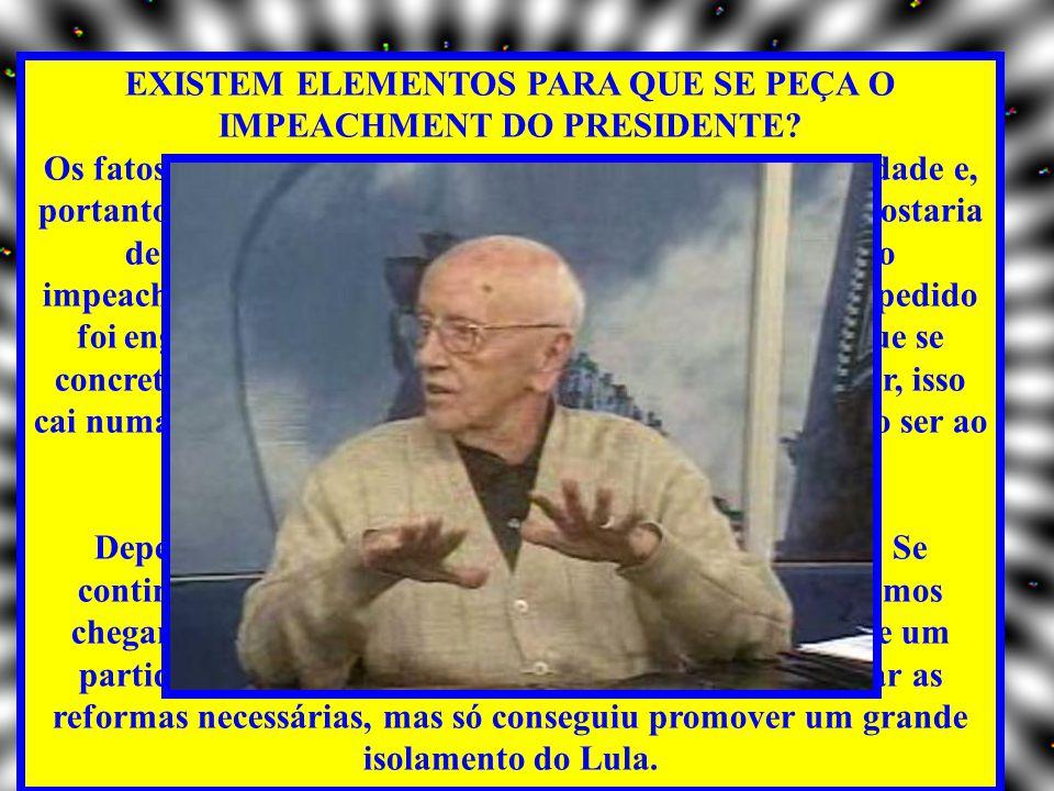 EXISTEM ELEMENTOS PARA QUE SE PEÇA O IMPEACHMENT DO PRESIDENTE