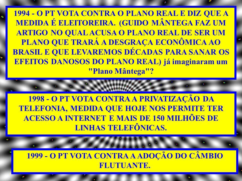 1999 - O PT VOTA CONTRA A ADOÇÃO DO CÂMBIO FLUTUANTE.
