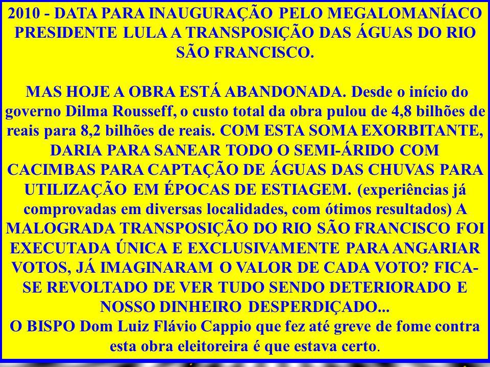 2010 - DATA PARA INAUGURAÇÃO PELO MEGALOMANÍACO PRESIDENTE LULA A TRANSPOSIÇÃO DAS ÁGUAS DO RIO SÃO FRANCISCO.