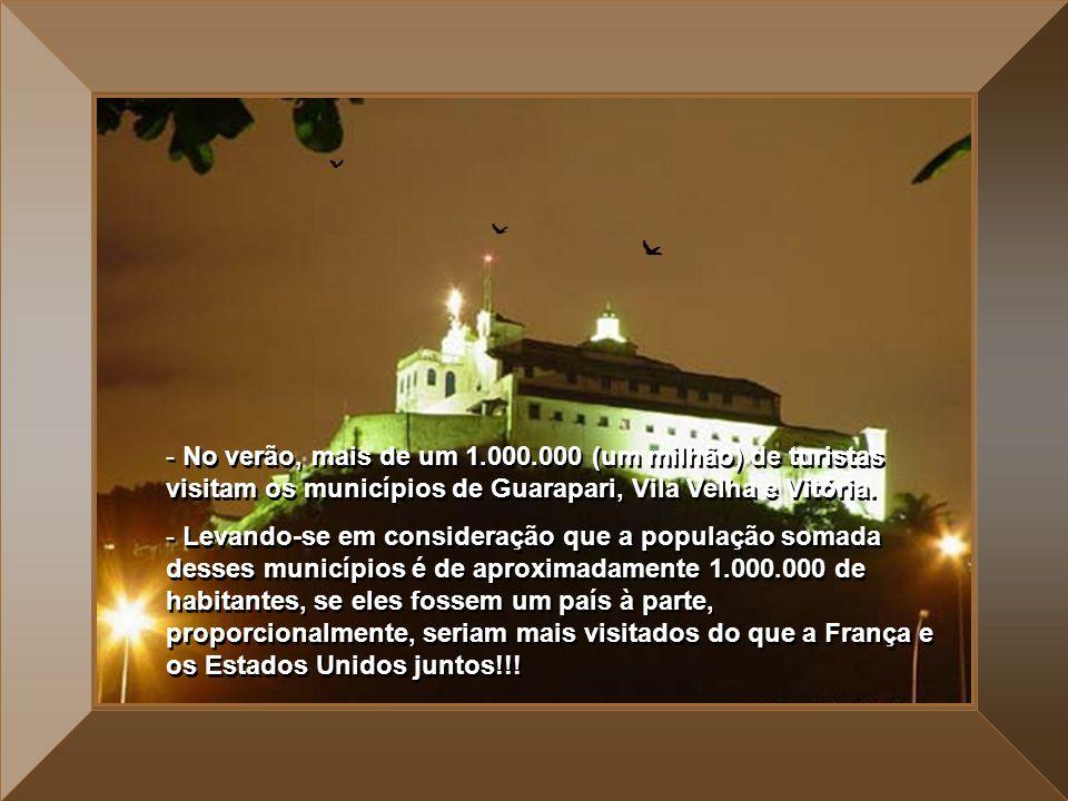No verão, mais de um 1.000.000 (um milhão) de turistas visitam os municípios de Guarapari, Vila Velha e Vitória.