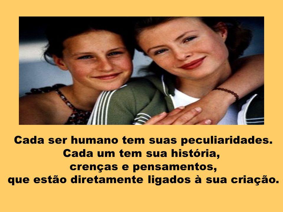 Cada ser humano tem suas peculiaridades. Cada um tem sua história,