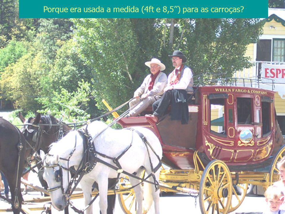 Porque era usada a medida (4ft e 8,5'') para as carroças